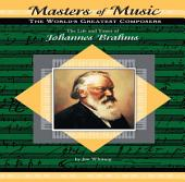 The Life and Times of Johannes Brahms