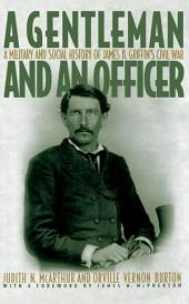 A Gentleman and an Officer: A Military and Social History of James B. Griffin's Civil War