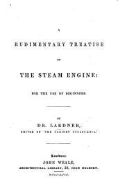 A rudimentary treatise on the Steam Engine