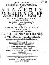 Diss. theol. qua dialexis angelica inter Michaelem archangelum et antagonistam diabolum ex epistola S. Iudae ap. v. 9. exhibetur