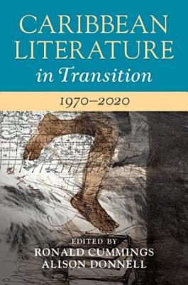 Caribbean Literature in Transition  1970   2020  Volume 3 PDF