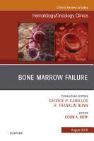 Bone Marrow Failure  An Issue of Hematology Oncology Clinics of North America E Book PDF