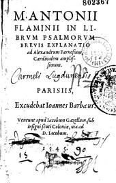 M. Antonii Flaminii In librum Psalmorum brevis explanatio ad Alexandrum Farnesium...