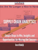 Supply Chain Analytics - Simple Steps to Win, Insights and Opportunities for Maxing Out Success