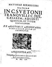 Matthiae Berneggeri Diatribae in C. Suetonii Tranquilli C. Jul. Caesarem, Augusti quaedam, et Titum Vespasianum: ex auctoris adnotationibus passim auctae et emendatae