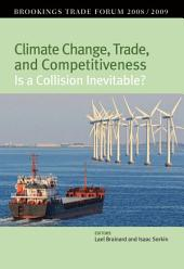 Climate Change, Trade, and Competitiveness: Is a Collision Inevitable?: Brookings Trade Forum 2008/2009
