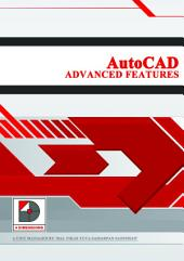 AutoCAD Advanced Features: Course Material of Training Workshop on AutoCAD Advanced Features