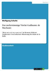 "Das mehrstimmige Virelai Guillaume de Machauts: ""Mors sui, se je ne vous voy"" im Kontext früherer Traditionen vom höfischen Minnesang bis Adam de la Halle"