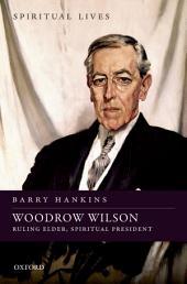 Woodrow Wilson: Ruling Elder, Spiritual President