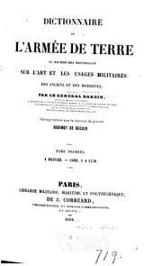 Dictionnaire de l'armée de terre: ou, Recherches historiques sur l'art et les usages militaires des anciens et des modernes, Volume1
