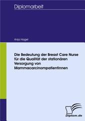 Die Bedeutung der Breast Care Nurse für die Qualität der stationären Versorgung von Mammacarcinompatientinnen