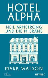 Neil Armstrong und die Migräne: Hotel Alpha. Stories