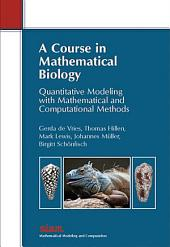 A Course in Mathematical Biology: Quantitative Modeling with Mathematical and Computational Methods