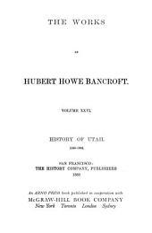 History of Utah, 1540-1886: Volume 26