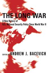 The Long War: A New History of U.S. National Security Policy Since World War II