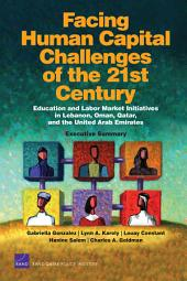Facing Human Capital Challenges of the 21st Century: Education and Labor Market Initiatives in Lebanon, Oman, Qatar, and the United Arab Emirates: Executive Summary