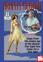 Ukulele Heaven   Songs from the Golden Age of the Ukulele PDF
