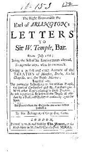 The Right Honourable the Earl of Arlington's letters to Sir W. Temple, bar: From July 1665. Being the first of his employments abroad, to September 1670. when he was recall'd. Giving a perfect and exact account of the treaties of Munster, Breda, Aix la Chapelle, and the Triple alliance; together with the particular instructions to Sir William Temple, the Earl of Carlingford and Mr. Van Beuningen: with other papers relating to those treaties. As also a particular relation of the death of Madam by a person of quality then actually upon the spot. All printed from the originals and never before publish'd