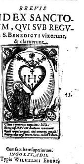 Brevis index sanctorum, qui sub regula S. Benedicti vixerunt et claruerunt