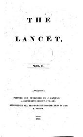 The Lancet London: A Journal of British and Foreign Medicine, Surgery, Obstetrics, Physiology, Chemistry, Pharmacology, Public Health and News, Volume 1
