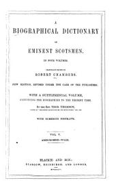 A Biographical Dictionary of Eminent Scotsmen: Originally Edited by Robert Chambers. With a Supplemental Volume, Continuing the Biographies to the Present Time, Volume 5