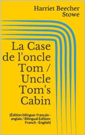 La Case de l'oncle Tom / Uncle Tom's Cabin (Édition bilingue: français - anglais / Bilingual Edition: French - English)