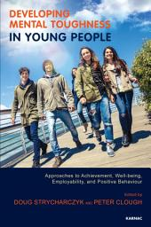 Developing Mental Toughness in Young People: Approaches to Achievement, Well-being and Positive Behaviour