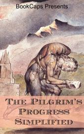 The Pilgrim's Progress Simplified: Includes Modern Translation, Study Guide, Historical Context, Biography, and Character Index