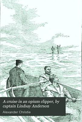 A cruise in an opium clipper, by captain Lindsay Anderson