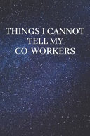 Things I Cannot Say To My Co Workers Notebook Book PDF