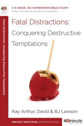 Fatal Distractions: A 6-Week, No-Homework Bible Study
