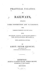 "A Practical Treatise on Railways, Explaining Their Construction and Management ...: Being the Article ""Railways"" in the Seventh Edition of the Encyclopædia Britannica, with Additional Details"