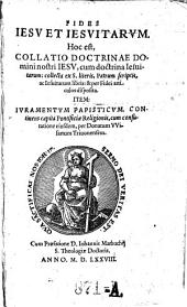 Fides Jesu et Jesuitarum. hoc est collatio doctrinae Jesu cum doctrina Jesuitarum ... Item juramentum papisticum ... cum confutazione ejusdem. - o. O , 1578