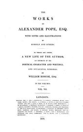 The Works of Alexander Pope, Esq: With Notes and Illustrations by Himself and Others. To which are Added, a New Life of the Author, an Estimate of His Poetical Character and Writings, and Occasional Remarks,, Volume 7