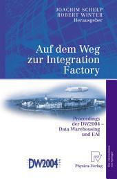 Auf dem Weg zur Integration Factory: Proceedings der DW2004 - Data Warehousing und EAI