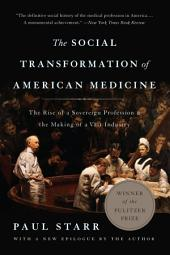 The Social Transformation of American Medicine: The Rise of a Sovereign Profession and the Making of a Vast Industry, Edition 2