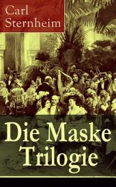 Die Maske Trilogie (Vollständige Ausgabe): Ein Spiel mit den bürgerlichen Moralauffassungen der wilhelminischen Ära: Die Hose + Der Snob + 1913