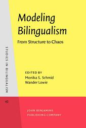 Modeling Bilingualism: From Structure to Chaos. In Honor of Kees de Bot