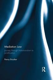 Mediation Law: Journey through Institutionalism to Juridification