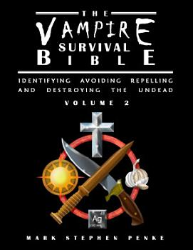The Vampire Survival Bible   Identifying  Avoiding  Repelling And Destroying The Undead   Volume 2 PDF