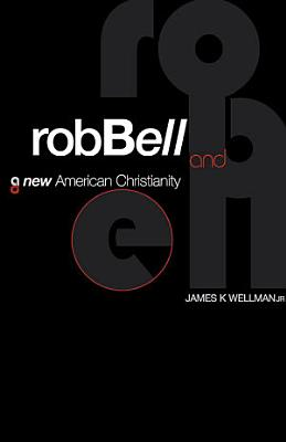 Rob Bell and a New American Christianity PDF