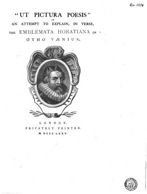 Ut Pictura Poesis   Or  An Attempt to Explain  in Verse  the Emblemata Horatiana of Otho Vaenius