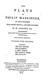 The Plays of Philip Massinger,: The city madam. The guardian. A very woman. The bashful lover. The old law