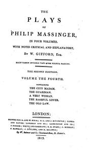 The Plays of Philip Massinger  The city madam  The guardian  A very woman  The bashful lover  The old law PDF