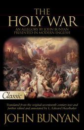 The Holy War: An Allegory by John Bunyan Presented in Modern English