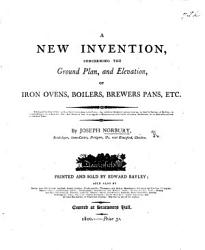 A New Invention Concerning The Ground Plan And Elevation Of Iron Ovens Book PDF