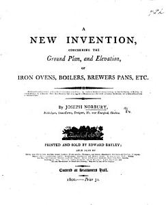 A New Invention, Concerning the Ground Plan, and Elevation, of Iron Ovens