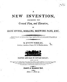 A New Invention  Concerning The Ground Plan  And Elevation  Of Iron Ovens