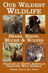 Our Wildest Wildlife: Bears, Bison, Moose & Wolves