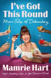 I've Got This Round: More Boozy Misadventures & Tales of Debauchery